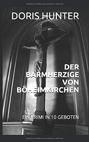 DER BARMHERZIGE VON BÖHEIMKIRCHEN: EIN KRIMI IN 10 GEBOTEN (ALOISIUS BRENNER, Band 1)