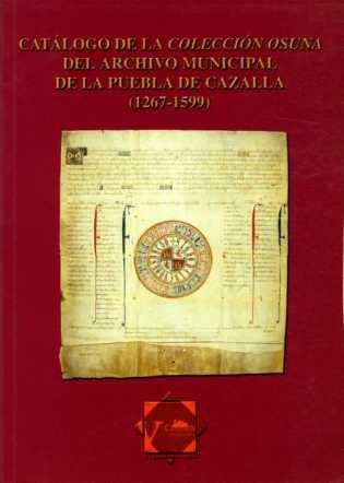 Catálogo de la Colección Osuna del Archivo Municipal de la Puebla de Cazalla (1267-1599) (Catálogos (Historia))
