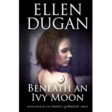 Beneath An Ivy Moon: Volume 4 (Legacy Of Magick Series)