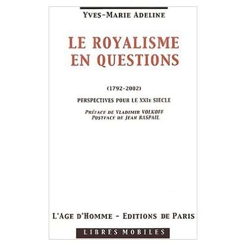 Le royalisme en questions (1792-2002) : Perspectives pour le XXIème siècle de Jean Raspail (Postface),Yves-Marie Adeline,Vladimir Volkoff (Préface) ( 1 février 2005 )