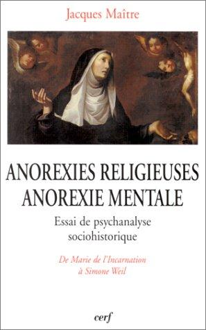 Anorexies religieuses, anorexie mentale : Essai de psychanalyse sociohistorique par Jacques Maître