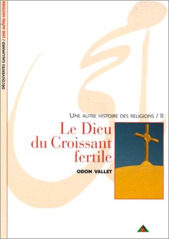 Une autre histoire des religions, tome 2 : Le Dieu du croissant fertile