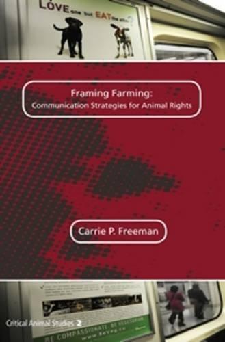 Framing Farming: Communication Strategies for Animal Rights (Critical Animal Studies)