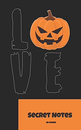 Love - Secret Notes: Halloween - Fest der Verkleidungen, der Geister / Gespenster und des Grusels. Süßes oder Saures ist das Motto und das ist das perfekte Notizbuch mit Kürbiskopf für Halloween. -