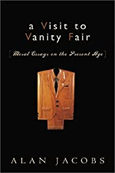A Visit to Vanity Fair: Moral Essays on the Present Age