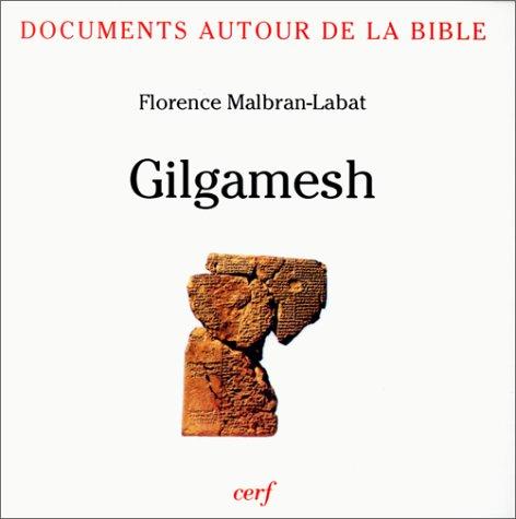 Documents autour de la Bible : Gilgamesh par F Malbran-Labat