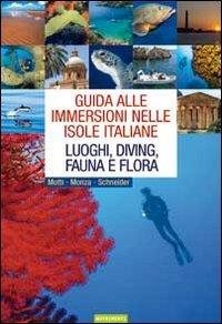 Guida alle immersioni nelle isole italiane. Luoghi, diving, fauna e flora. Ediz. illustrata por Martino Motti