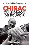 Chirac ou le démon du pouvoir
