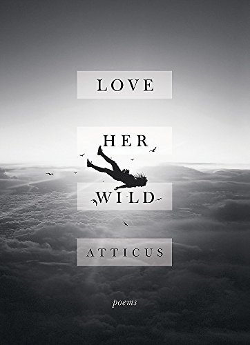 Love Her Wild: Poetry par Atticus Poetry