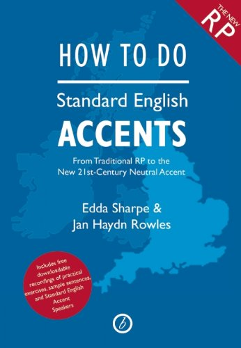 How to Do Standard English Accents: From Traditional RP to the New 21st-Century Neutral Accent