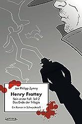 Henry Frottey – Sein erster Fall: Teil 2 – Das Ende der Trilogie: Ein Roman in Schwarzweiß
