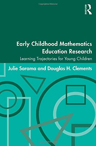 Early Childhood Mathematics Education Research: Learning Trajectories for Young Children (Studies in Mathematical Thinking and Learning Series)