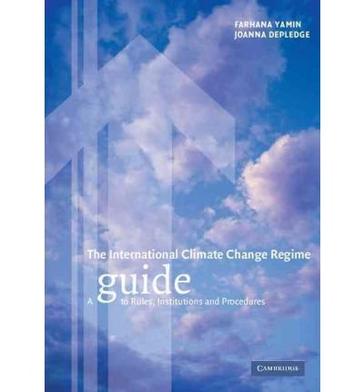[(The International Climate Change Regime: A Guide to Rules, Institutions and Procedures )] [Author: Farhana Yamin] [Jan-2005]