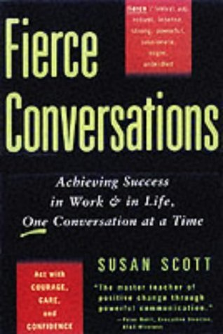 Fierce Conversations: Achieving Success in Work and in Life, One Conversation at a Time by Susan Scott (2002-10-24)