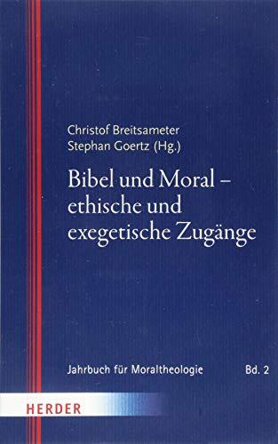 Bibel und Moral - ethische und exegetische Zugänge (Jahrbuch für Moraltheologie)
