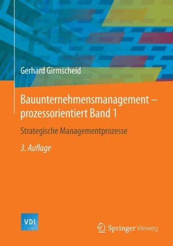 Bauunternehmensmanagement-prozessorientiert Band 1: Strategische Managementprozesse (VDI-Buch)