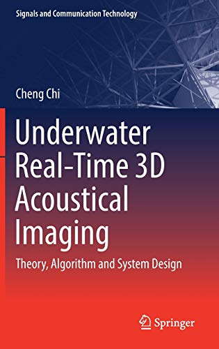 Underwater Real-Time 3D Acoustical Imaging: Theory, Algorithm and System Design (Signals and Communication Technology) -