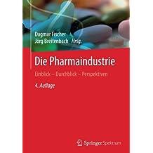 Die Pharmaindustrie: Einblick - Durchblick - Perspektiven