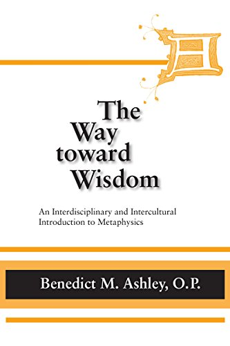 Way Toward Wisdom, The: An Interdisciplinary and Intercultural Introduction to Metaphysics (Thomistic Studies) (English Edition)