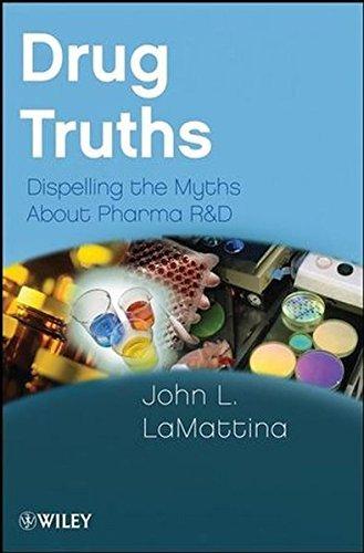 Drug Truths: Dispelling the Myths About Pharma R&D by John L. LaMattina (2008-11-25)