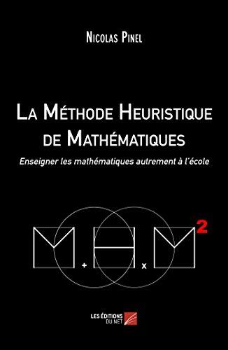 La Methode Heuristique de Mathematiques - Enseigner les Mathematiques Autrement a l Ecole par Nicolas Pinel