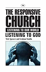The responsive church: Listening to Our World - Listening to God by Nick Spencer & Graham Tomlin (2005-12-15)