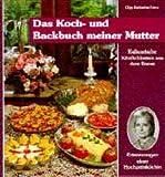 Kulinarische Köstlichkeiten aus dem Banat. Erinnerungen einer Hochzeitsköchin/Das Koch- und Backbuch meiner Mutter