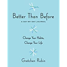 Better Than Before: A Day-By-Day Journal