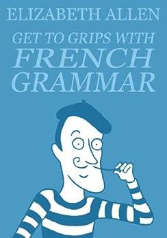 Get to Grips with French Grammar by [Allen, Elizabeth]