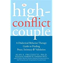 The High Conflict Couple: A Dialectical Behavior Therapy Guide to Finding Peace, Intimacy, & Validation