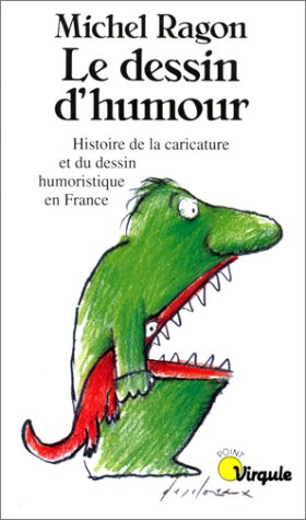 Le Dessin d'humour. Histoire de la caricature et du dessin humoristique en France