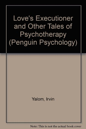 """Love's Executioner"""" and Other Tales of Psychotherapy (Penguin Psychology)"""