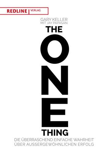 The One Thing: Die überraschend einfache Wahrheit über außergewöhnlichem Erfolg