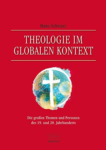Theologie im globalen Kontext: Die großen Themen und Personen des 19. und 20. Jahrhunderts