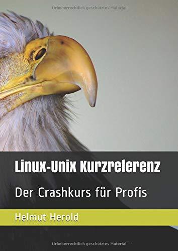 Linux-Unix Kurzreferenz: Der Crashkurs für Profis