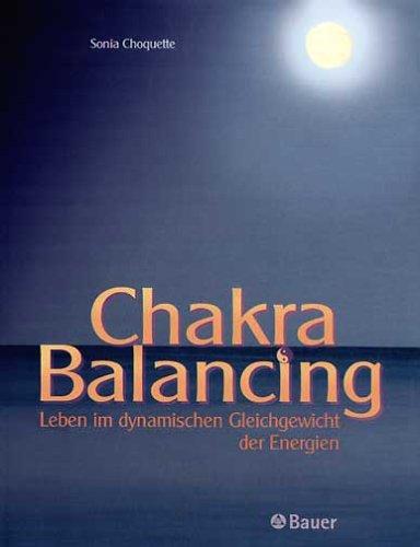 Chakra Balancing: Leben im dynamischen Gleichgewicht der Energien