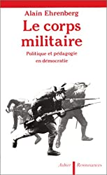 Le corps militaire: Politique et pédagogie en démocratie (Resonnances)