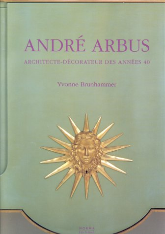 André Arbus : Architecte-décorateur des années 40 par Yvonne Brunhammer