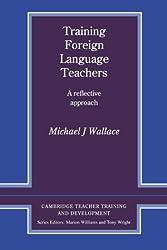 Training Foreign Language Teachers: A Reflective Approach (Cambridge Teacher Training and Development)