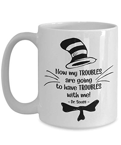 Now my troubles are going to have troubles with me!. Dr. Seuss Quotes That Can Change the World Kaffeebecher, Cat in the Hat Dr. Seuss 11 OZ