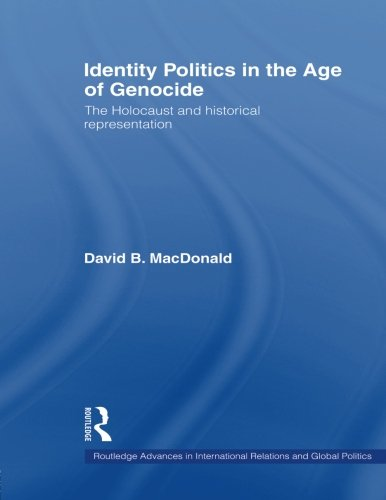 Identity Politics in the Age of Genocide: The Holocaust and Historical Representation (Routledge Advances in International Relations and Global Politics) por B. MacDonald David