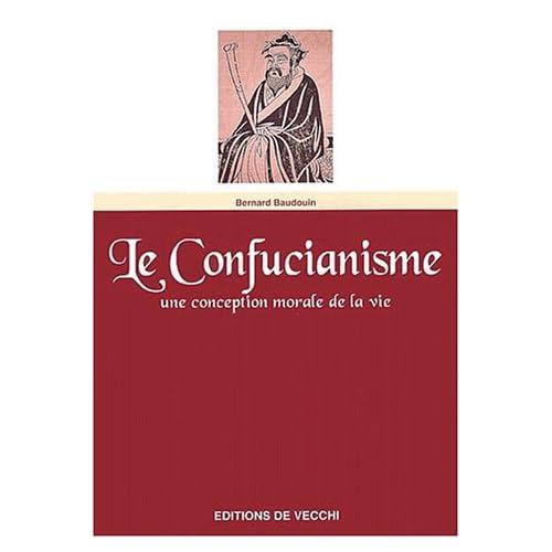 Le confucianisme. Une conception morale de la vie