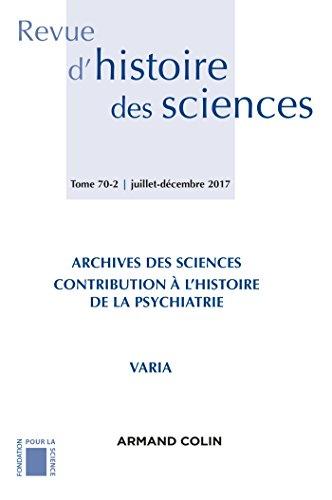 Revue d'histoire des sciences (2/2017) Archives des sciences : Mdecine et psychiatrie
