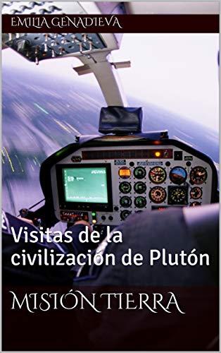 Misión Tierra: Visitas de la civilización de Plutón por Emilia Genadieva