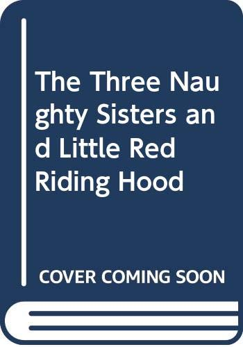 Naughty Red Riding Hood - The Three Naughty Sisters and