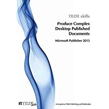 [(Produce Complex Desktop Published Documents : Microsoft Publisher 2013)] [By (author) Tilde Skills] published on (May, 2016)