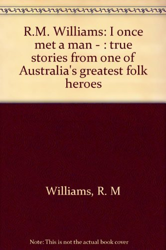 rm-williams-i-once-met-a-man-true-stories-from-one-of-australias-greatest-folk-heroes