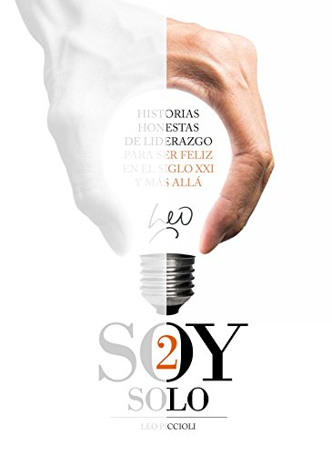 Soy Solo - Historias honestas de liderazgo para ser feliz en el siglo XXI y más allá - Tomo II (Spanish Edition)