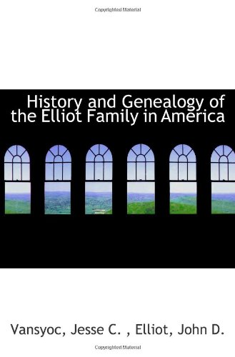 History and Genealogy of the Elliot Family in America