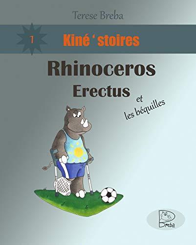 Couverture du livre Rhinocéros Erectus et les béquilles: apprendre la patience de marcher avec les béquilles et passer à travers la rééducation de la cheville après fracture (enfants et adultes) (Kiné'stoires t. 1)
